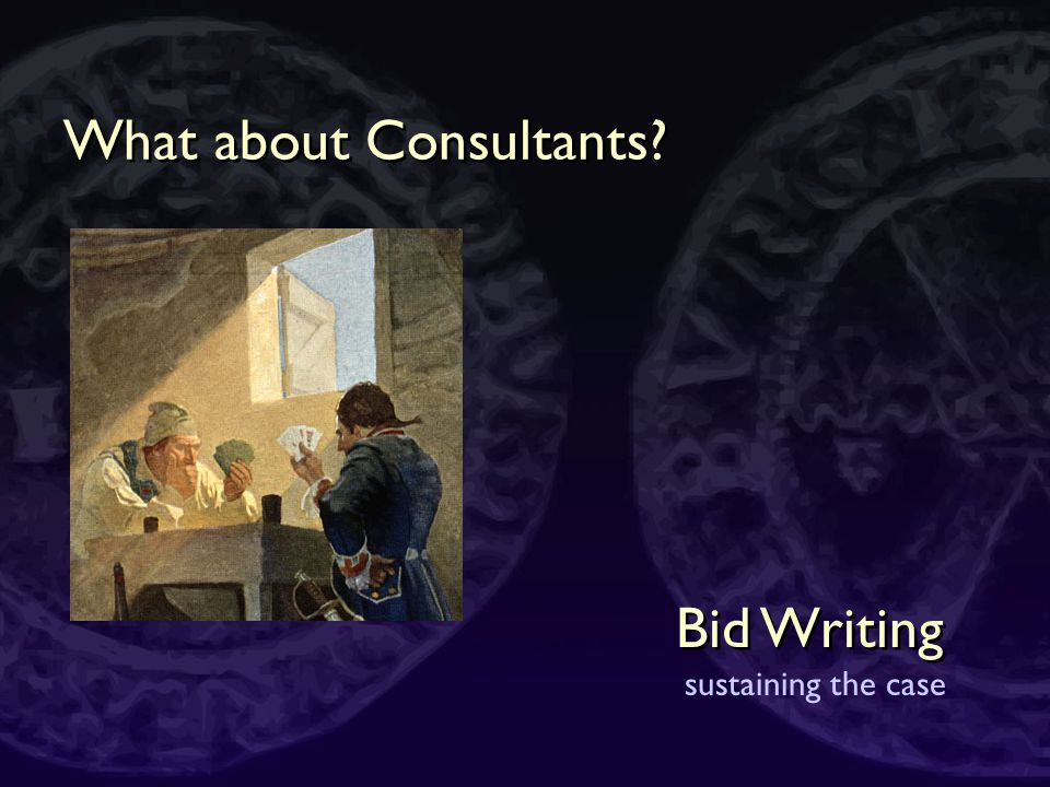 Bid Writing sustaining the case Cover all phases of the project Cover all statutory requirements Allocate money for evaluation Everything has a cost Calculate the costs of risk Identify hidden/corporate/ongoing costs Project Budget