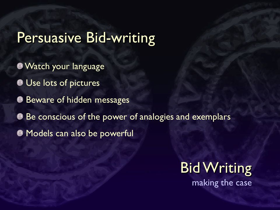 Bid Writing making the case They don't know you – take nothing for granted They don't read everything – repeat as often as necessary Every question th