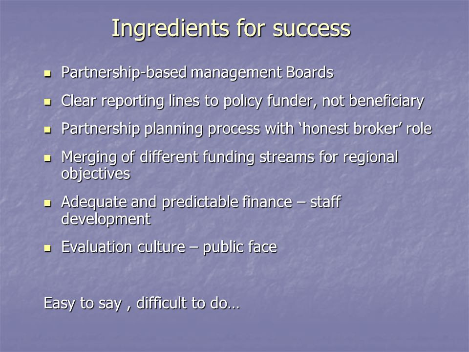 Ingredients for success Partnership-based management Boards Partnership-based management Boards Clear reporting lines to polıcy funder, not beneficiar