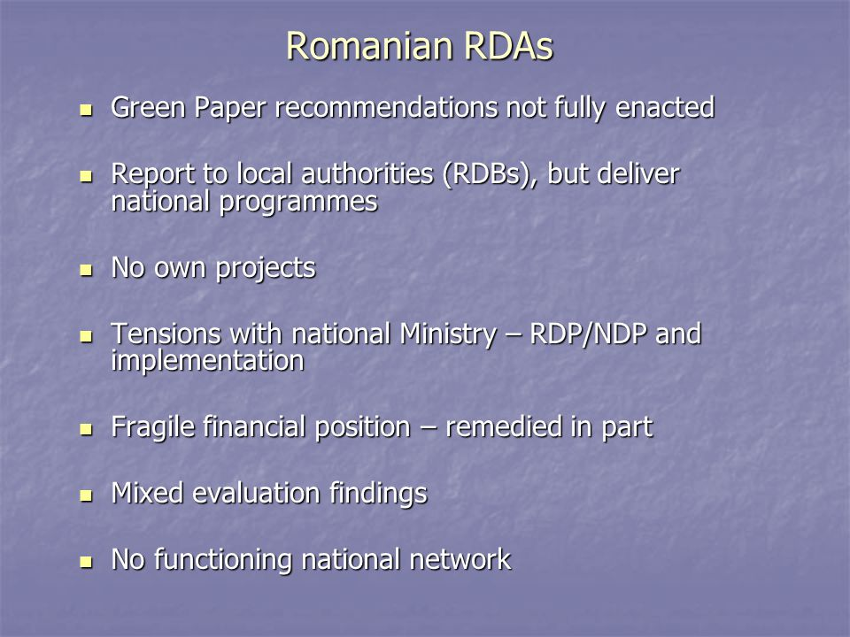 Romanian RDAs Green Paper recommendations not fully enacted Green Paper recommendations not fully enacted Report to local authorities (RDBs), but deli