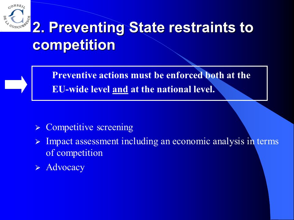 Preventive actions must be enforced both at the EU-wide level and at the national level. 2. Preventing State restraints to competition  Competitive s