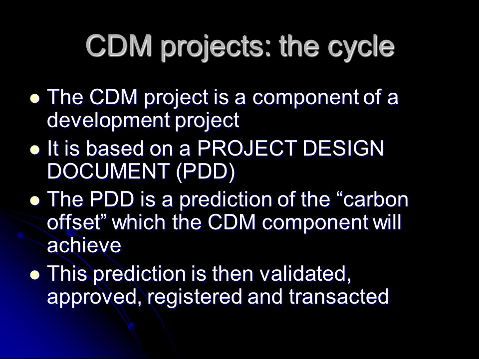 CDM projects: the cycle The CDM project is a component of a development project The CDM project is a component of a development project It is based on