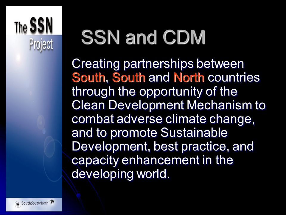 SSN and CDM Creating partnerships between South, South and North countries through the opportunity of the Clean Development Mechanism to combat advers