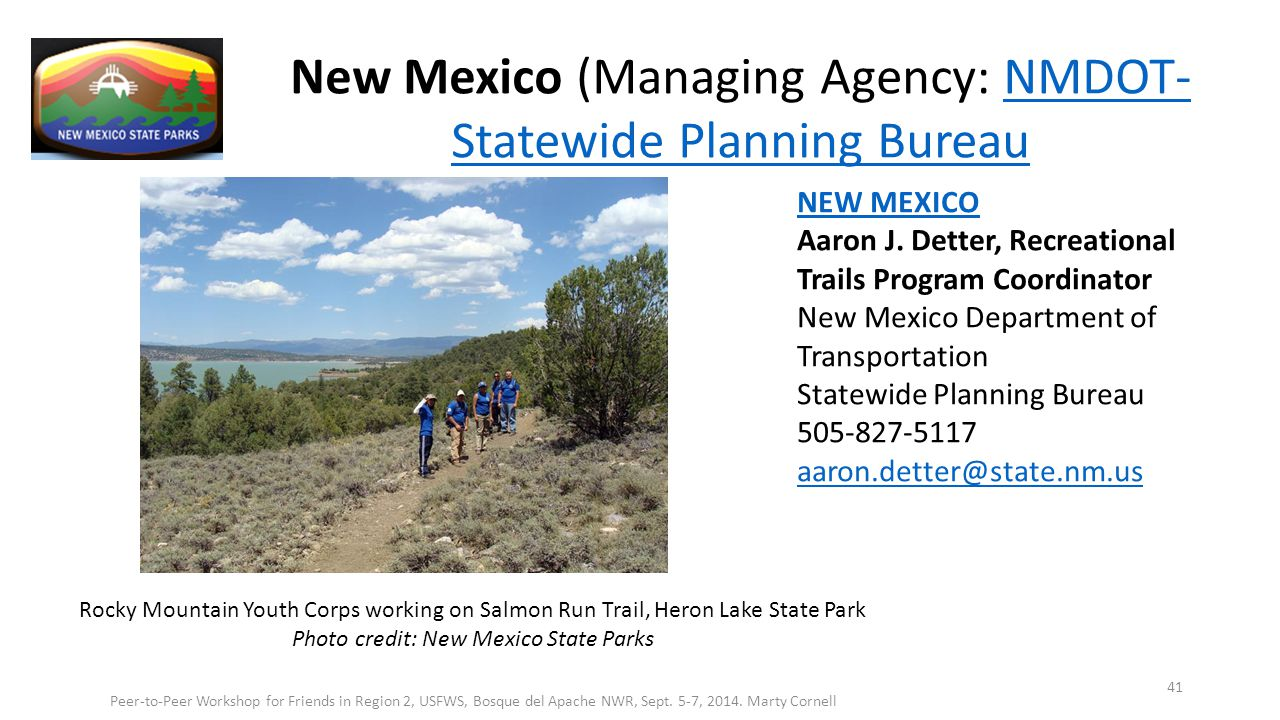 New Mexico (Managing Agency: NMDOT- Statewide Planning BureauNMDOT- Statewide Planning Bureau Rocky Mountain Youth Corps working on Salmon Run Trail, Heron Lake State Park Photo credit: New Mexico State Parks Peer-to-Peer Workshop for Friends in Region 2, USFWS, Bosque del Apache NWR, Sept.