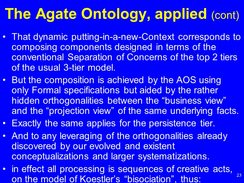 23 That dynamic putting-in-a-new-Context corresponds to composing components designed in terms of the conventional Separation of Concerns of the top 2 tiers of the usual 3-tier model.