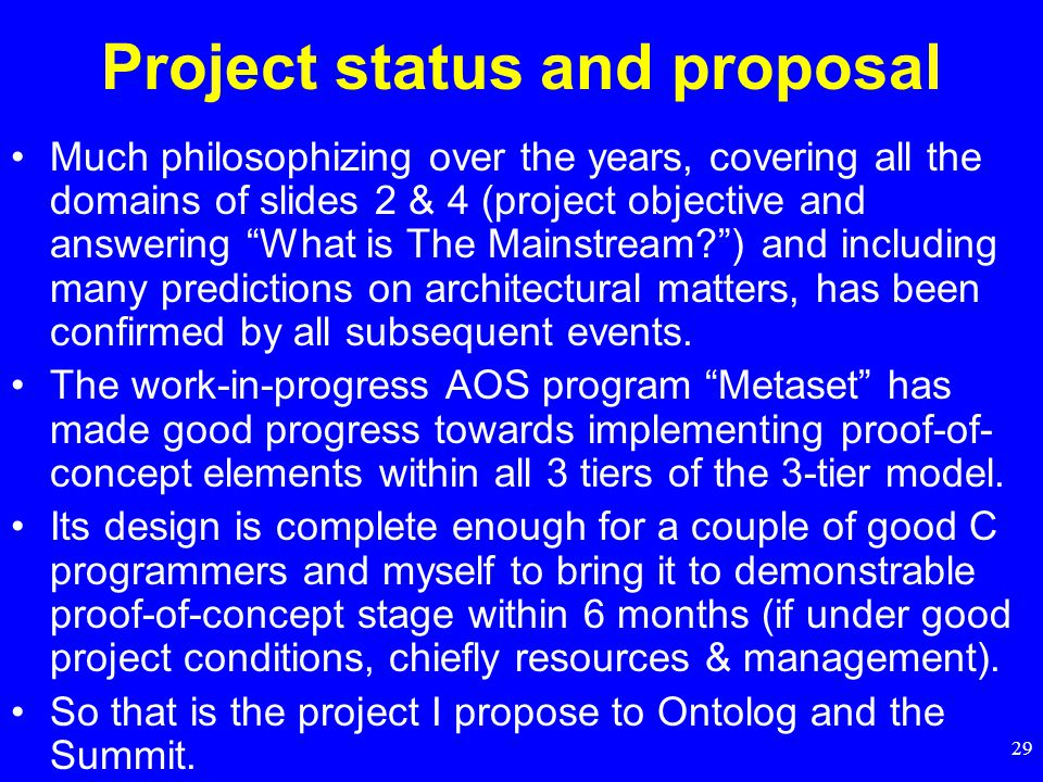 29 Project status and proposal Much philosophizing over the years, covering all the domains of slides 2 & 4 (project objective and answering What is The Mainstream? ) and including many predictions on architectural matters, has been confirmed by all subsequent events.