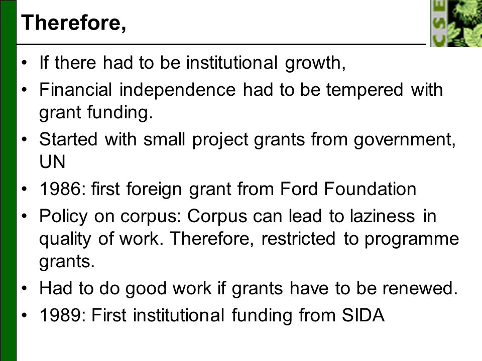 Therefore, If there had to be institutional growth, Financial independence had to be tempered with grant funding.