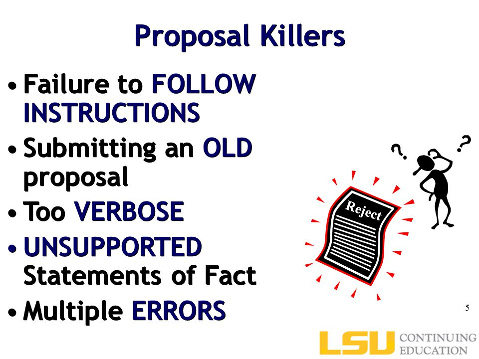 Reject Proposal Killers Failure to FOLLOW INSTRUCTIONS Submitting an OLD proposal Too VERBOSE UNSUPPORTED Statements of Fact Multiple ERRORS Failure to FOLLOW INSTRUCTIONS Submitting an OLD proposal Too VERBOSE UNSUPPORTED Statements of Fact Multiple ERRORS 5 Reject