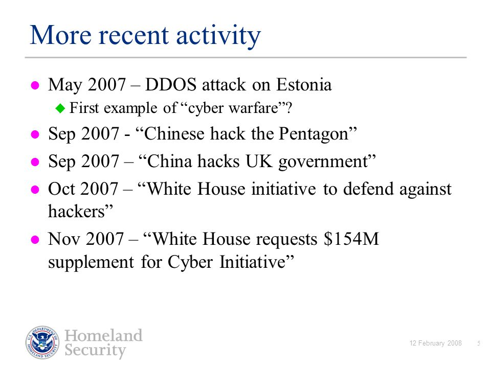 12 February 20085 More recent activity May 2007 – DDOS attack on Estonia  First example of cyber warfare .