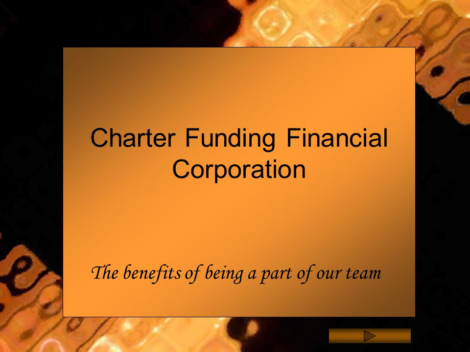 Charter Funding Financial Corporation The benefits of being a part of our team