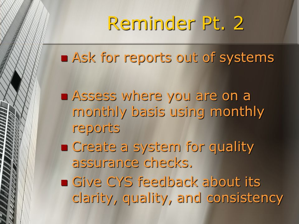 Reminder Pt. 2 Ask for reports out of systems Ask for reports out of systems Assess where you are on a monthly basis using monthly reports Assess wher