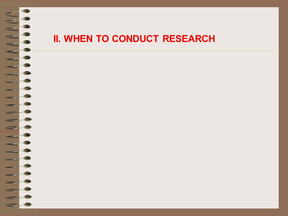 II. WHEN TO CONDUCT RESEARCH