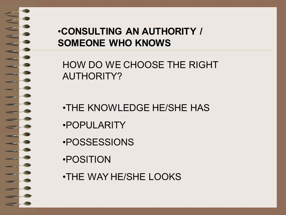 CONSULTING AN AUTHORITY / SOMEONE WHO KNOWS HOW DO WE CHOOSE THE RIGHT AUTHORITY.