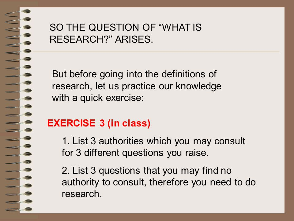 SO THE QUESTION OF WHAT IS RESEARCH? ARISES.