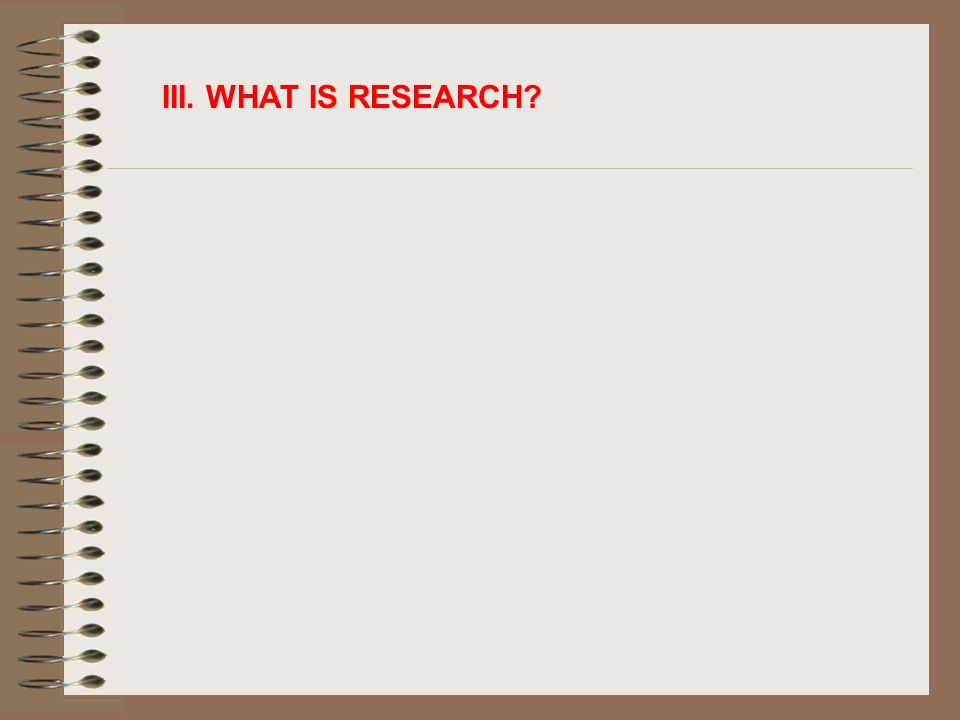 III. WHAT IS RESEARCH?