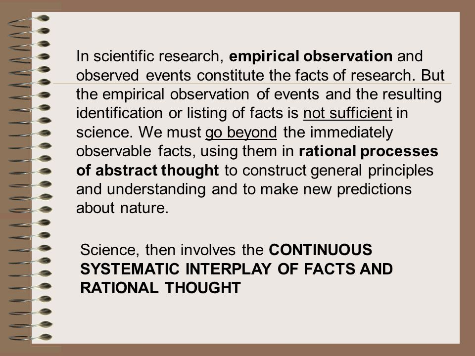 In scientific research, empirical observation and observed events constitute the facts of research.