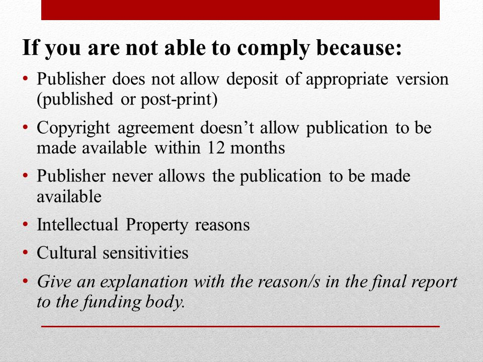 If you are not able to comply because: Publisher does not allow deposit of appropriate version (published or post-print) Copyright agreement doesn't a
