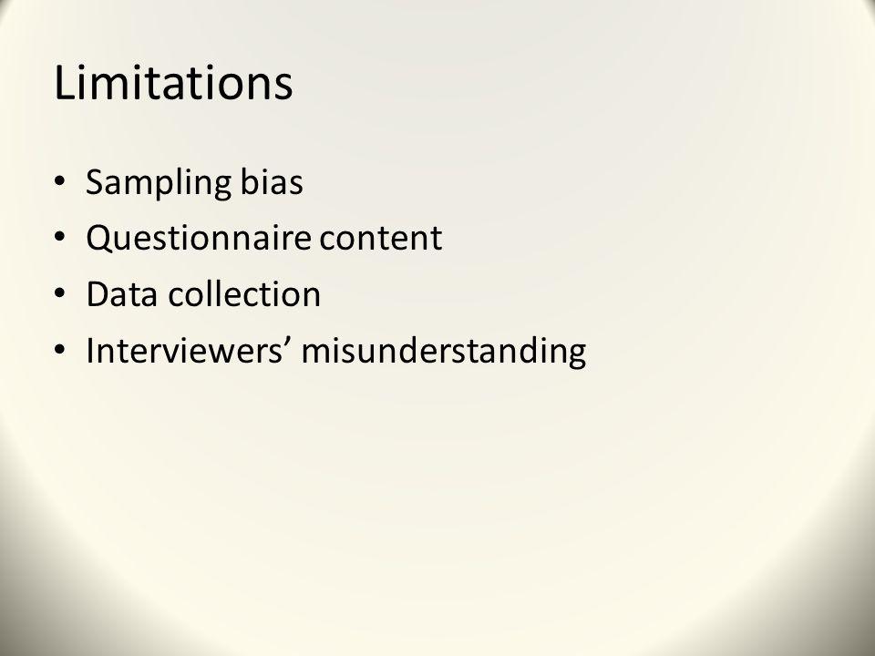 Limitations Sampling bias Questionnaire content Data collection Interviewers' misunderstanding