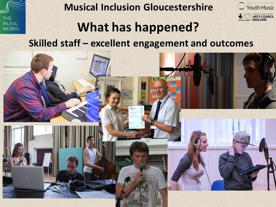 Musical Inclusion Gloucestershire Skilled staff – excellent engagement and outcomes What has happened?