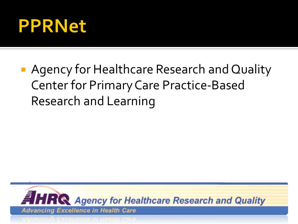  Agency for Healthcare Research and Quality Center for Primary Care Practice-Based Research and Learning