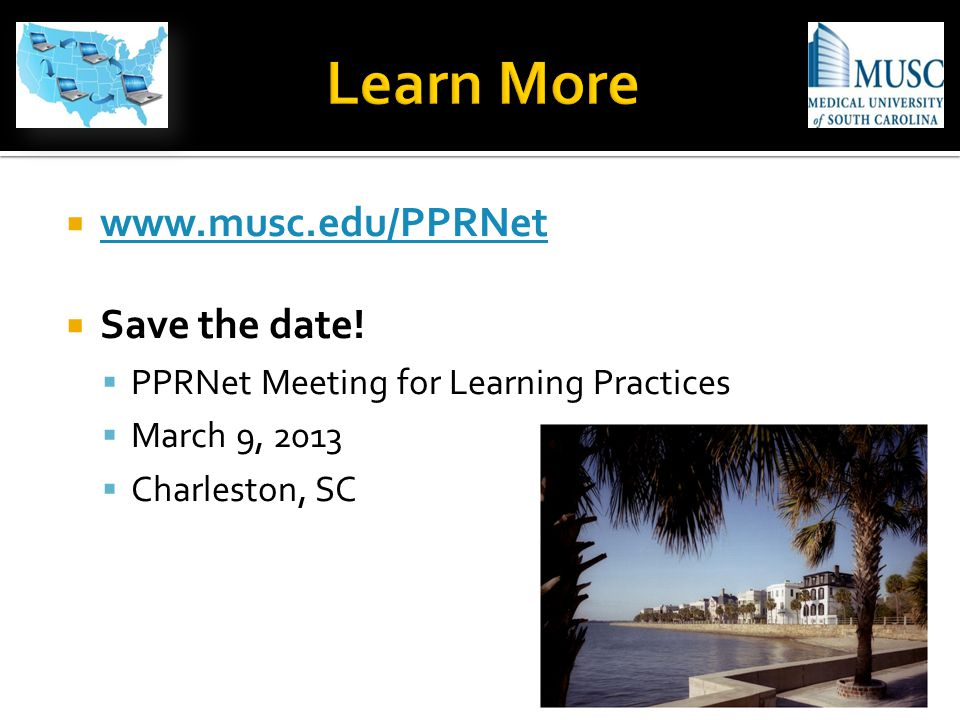  www.musc.edu/PPRNet www.musc.edu/PPRNet  Save the date.