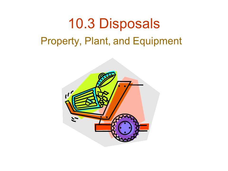 10.3 Disposals Property, Plant, and Equipment