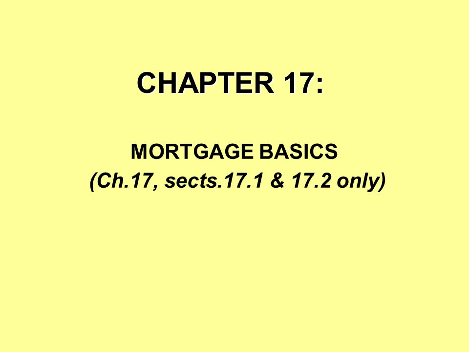 Section 17.2.1: Computing Mortgage Yields... Yield = IRR of the loan.