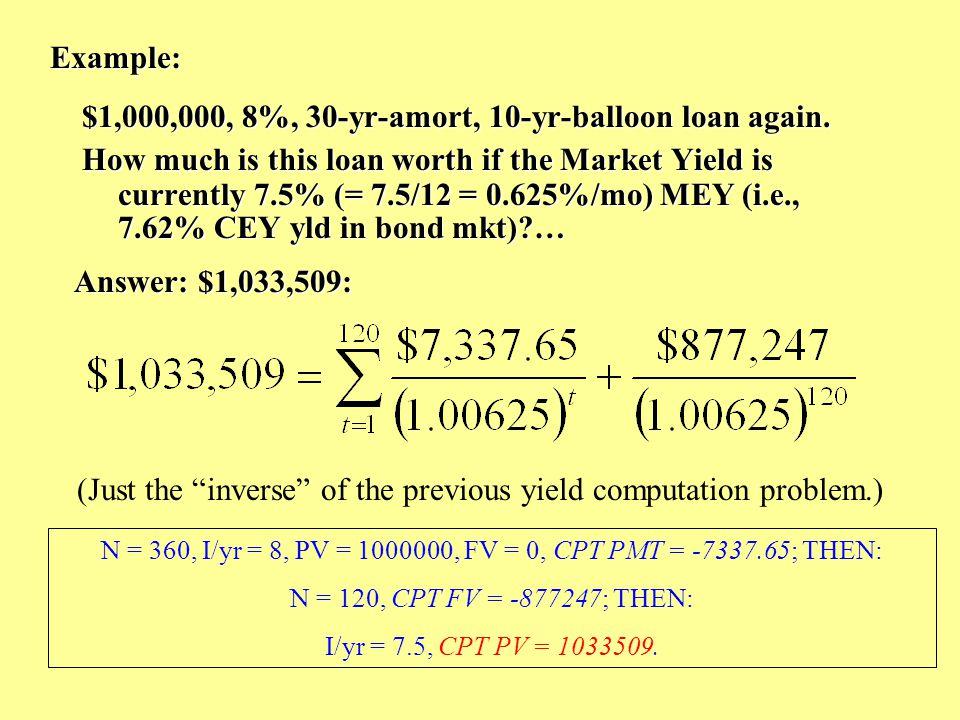 Example: $1,000,000, 8%, 30-yr-amort, 10-yr-balloon loan again.