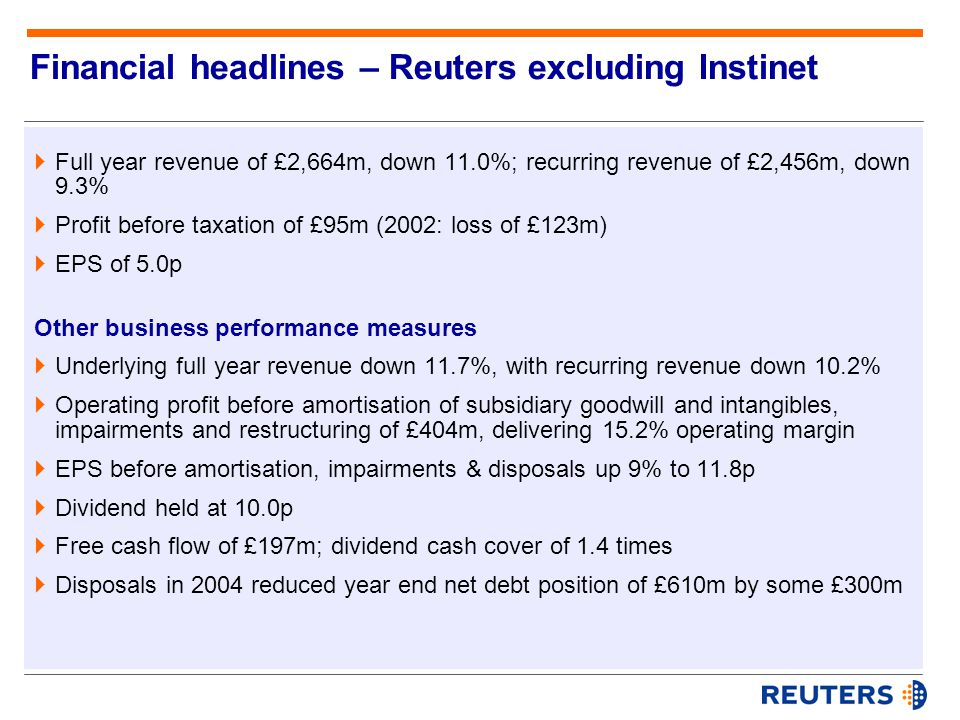 Trend in Reuters net sales & recurring revenue 2001 Q1 2004 Guidance 20032002 9% 10% 11% 9% or slightly better Quarterly average net sales / cancellations (£) Quarterly underlying revenue increase / decline (%)