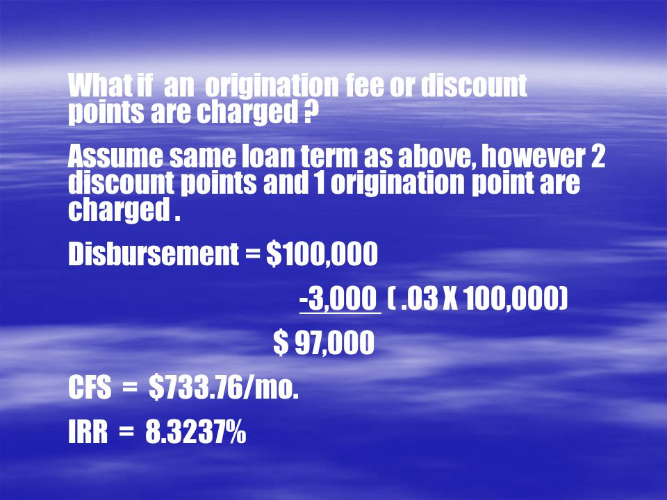 What if an origination fee or discount points are charged ? Assume same loan term as above, however 2 discount points and 1 origination point are char