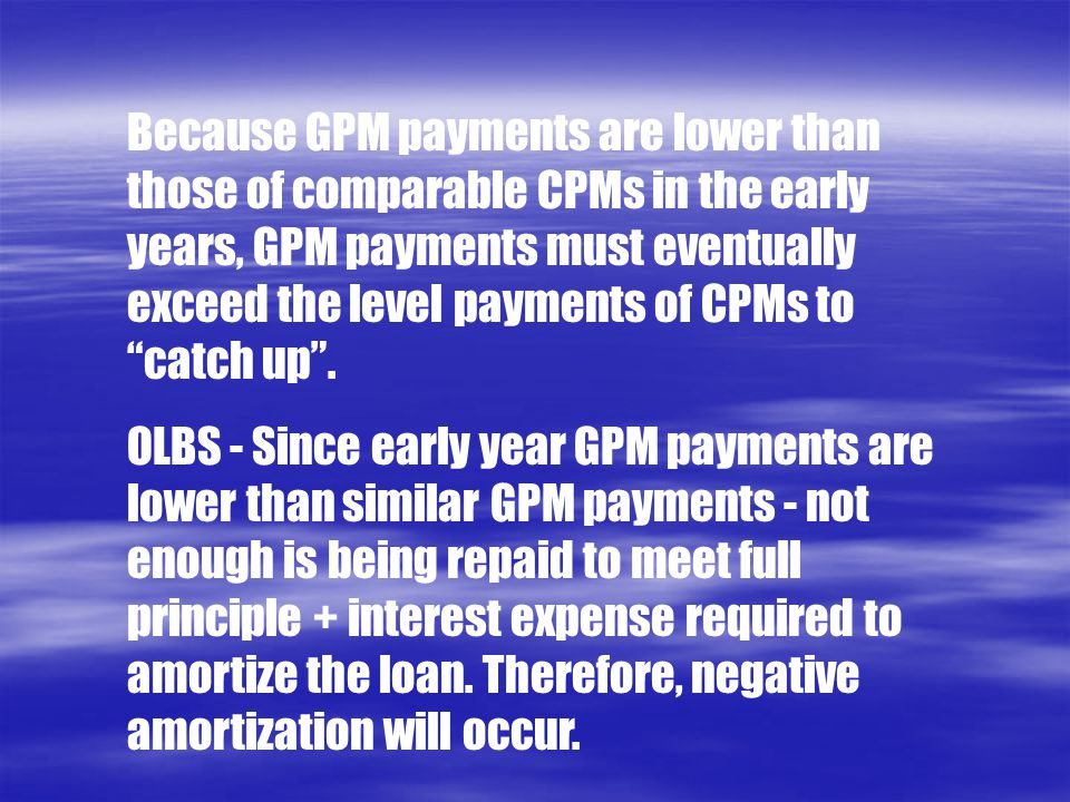 """Because GPM payments are lower than those of comparable CPMs in the early years, GPM payments must eventually exceed the level payments of CPMs to """"ca"""