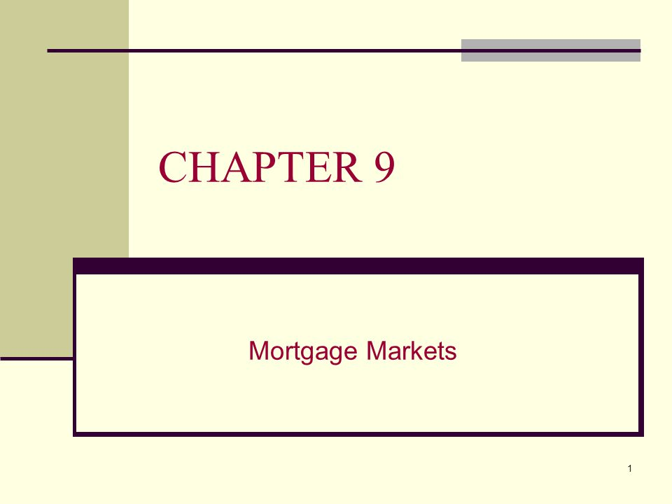 1 CHAPTER 9 Mortgage Markets