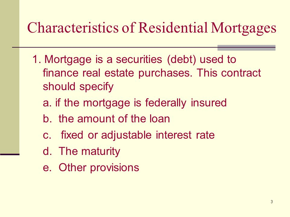 3 Characteristics of Residential Mortgages 1.