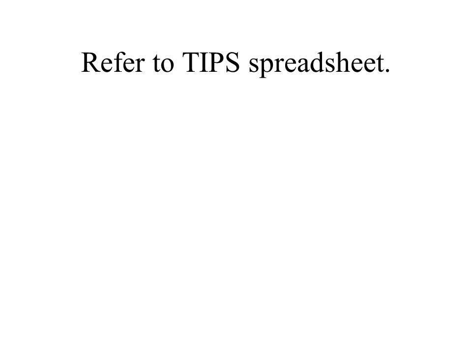 Refer to TIPS spreadsheet.