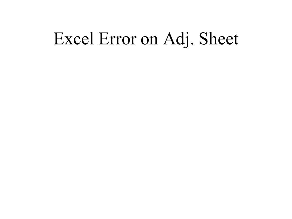 Excel Error on Adj. Sheet