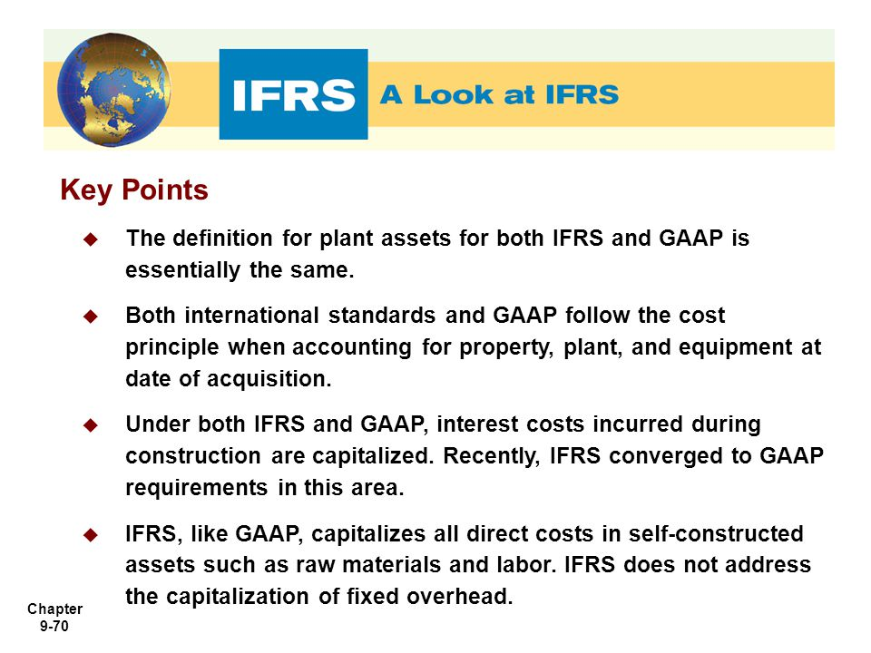Chapter 9-70 Key Points  The definition for plant assets for both IFRS and GAAP is essentially the same.  Both international standards and GAAP foll
