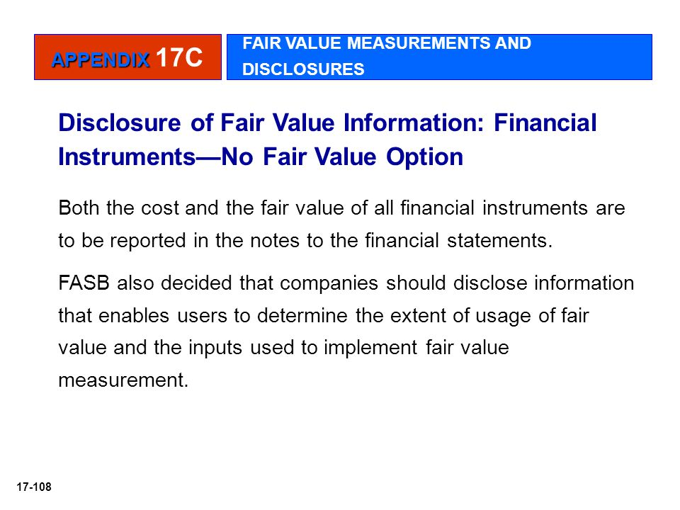 17-108 Disclosure of Fair Value Information: Financial Instruments—No Fair Value Option Both the cost and the fair value of all financial instruments