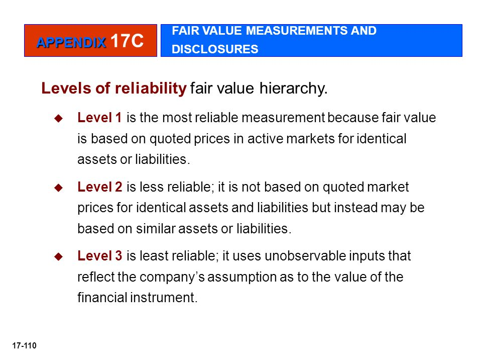 17-110 Levels of reliability fair value hierarchy.   Level 1 is the most reliable measurement because fair value is based on quoted prices in active