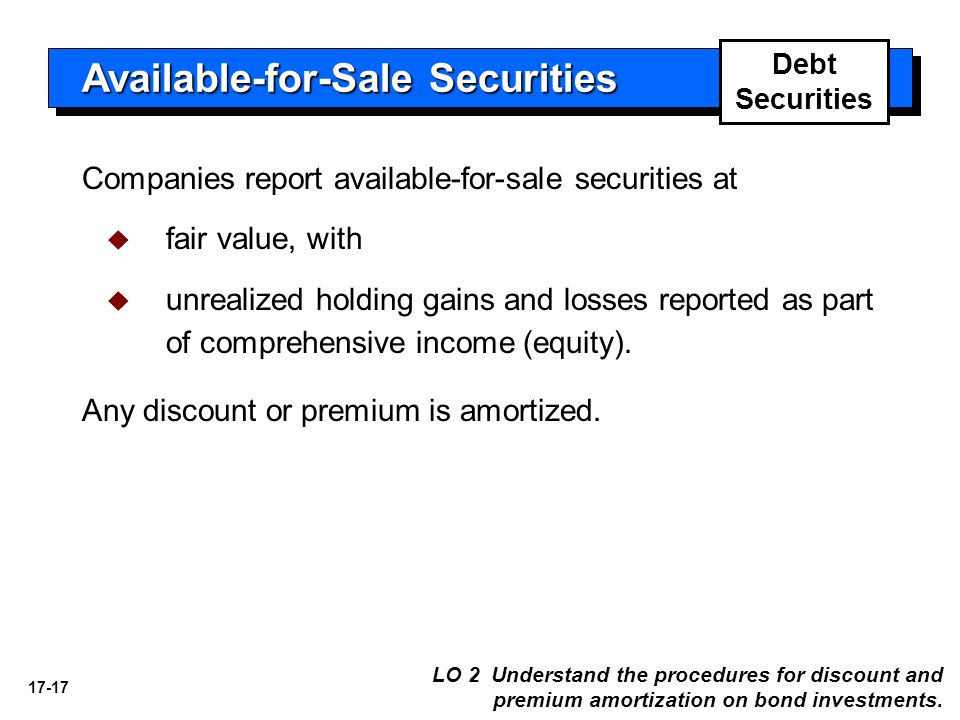 17-17 Companies report available-for-sale securities at   fair value, with   unrealized holding gains and losses reported as part of comprehensive