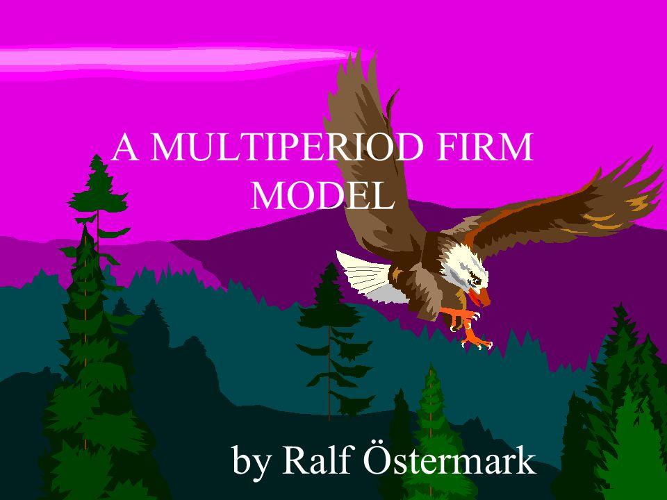 1 A MULTIPERIOD FIRM MODEL by Ralf Östermark
