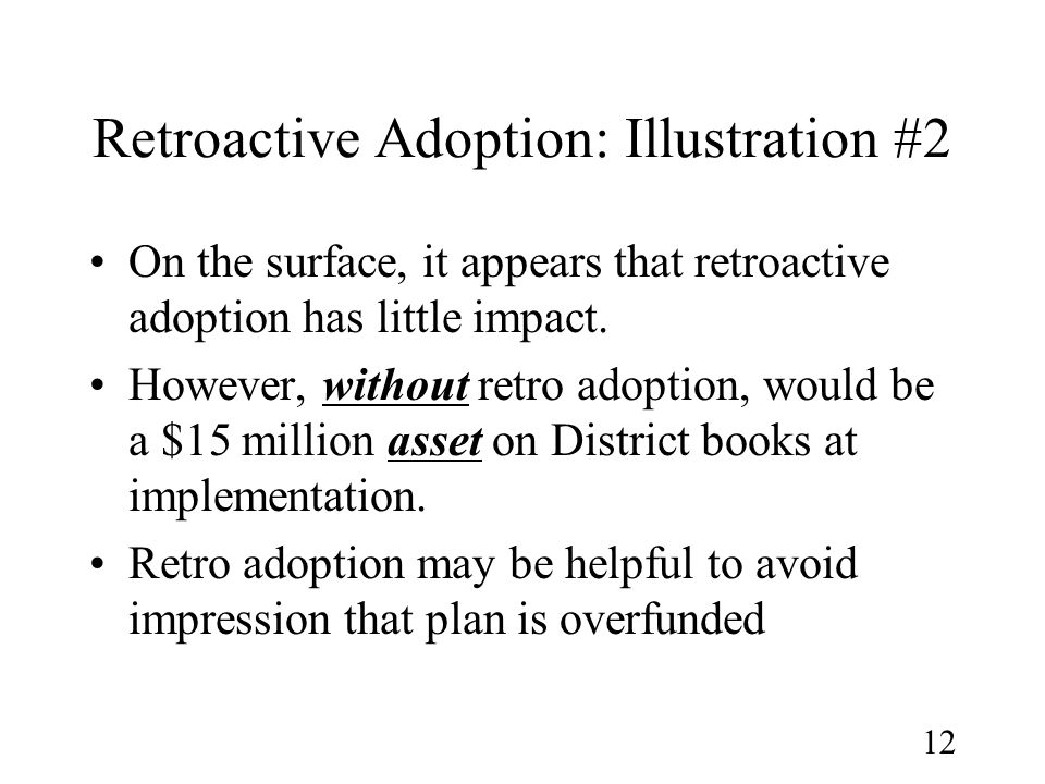 12 Retroactive Adoption: Illustration #2 On the surface, it appears that retroactive adoption has little impact.