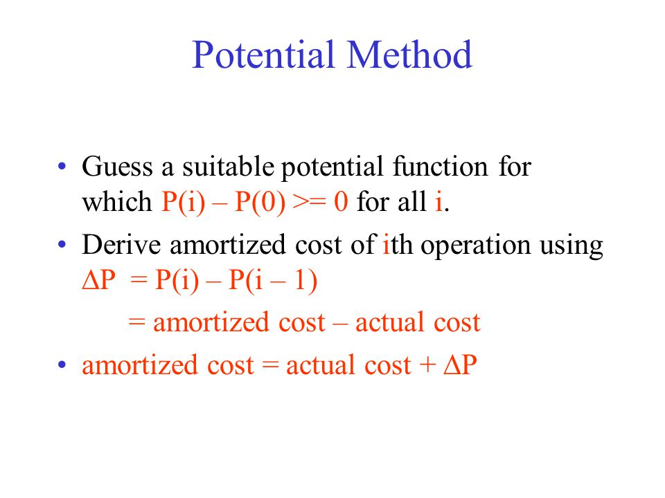 Potential Method Guess a suitable potential function for which P(i) – P(0) >= 0 for all i.