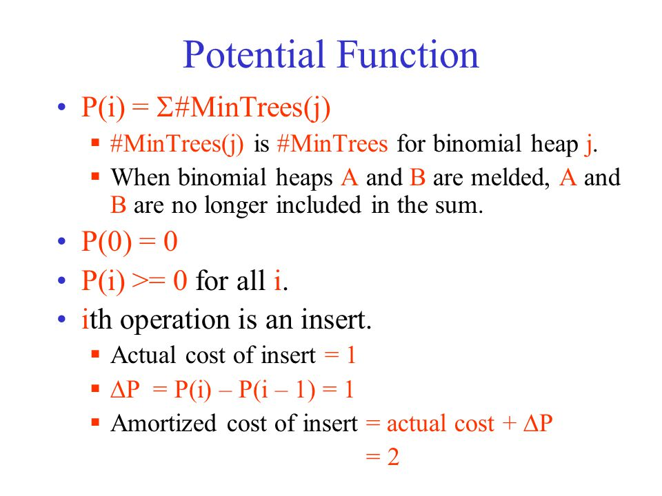 Potential Function P(i) =  #MinTrees(j)  #MinTrees(j) is #MinTrees for binomial heap j.