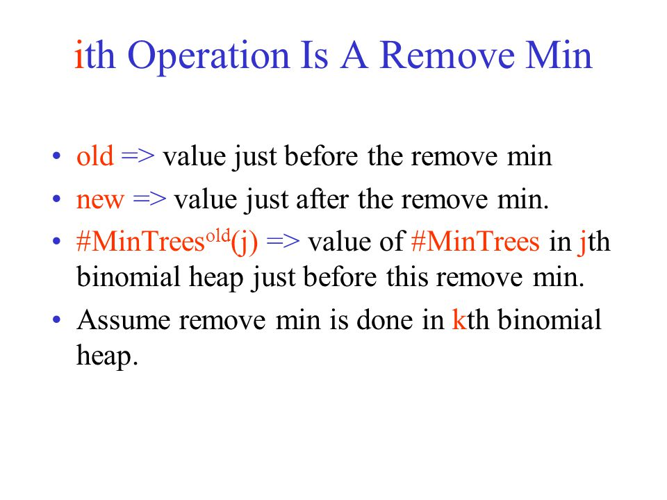ith Operation Is A Remove Min old => value just before the remove min new => value just after the remove min.