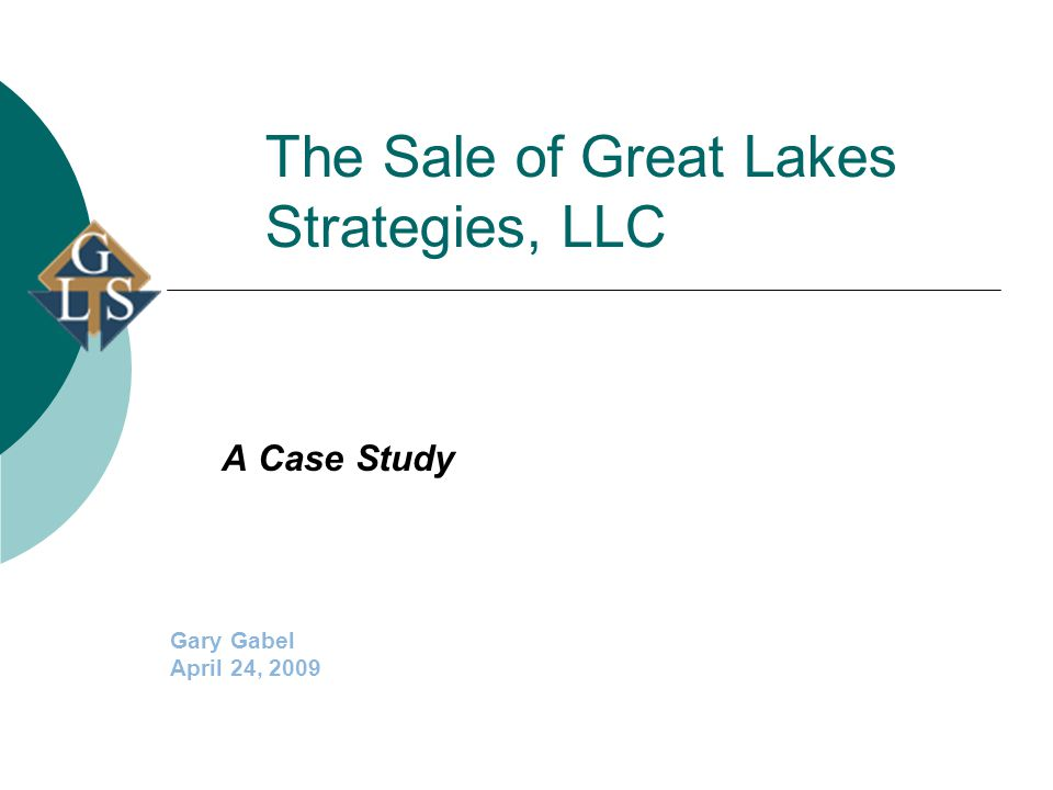 The Sale of Great Lakes Strategies, LLC A Case Study Gary Gabel April 24, 2009