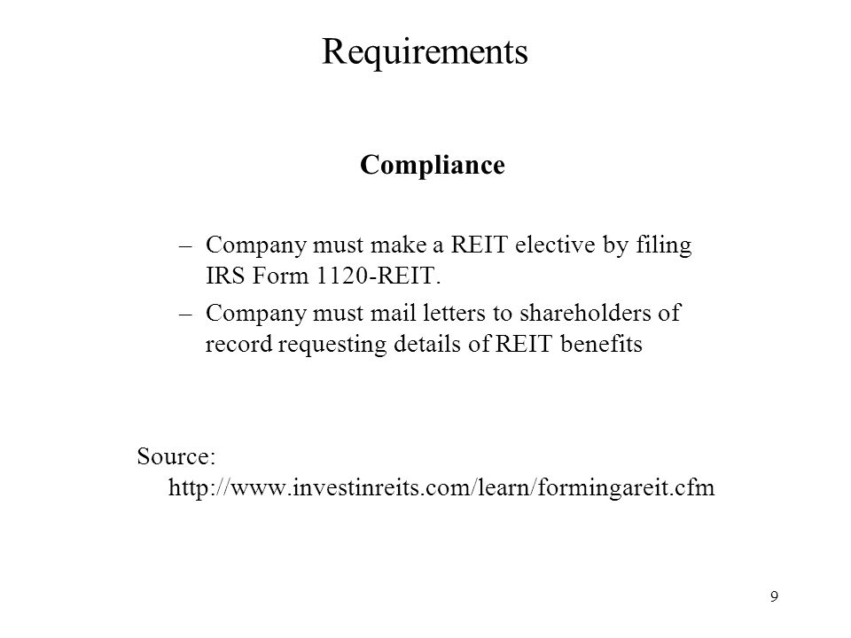9 Requirements Compliance –Company must make a REIT elective by filing IRS Form 1120-REIT.