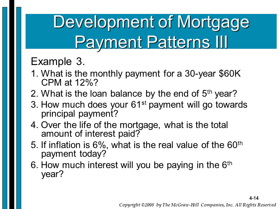 4-14 Copyright ©2008 by The McGraw-Hill Companies, Inc. All Rights Reserved Development of Mortgage Payment Patterns III Example 3. 1. What is the mon