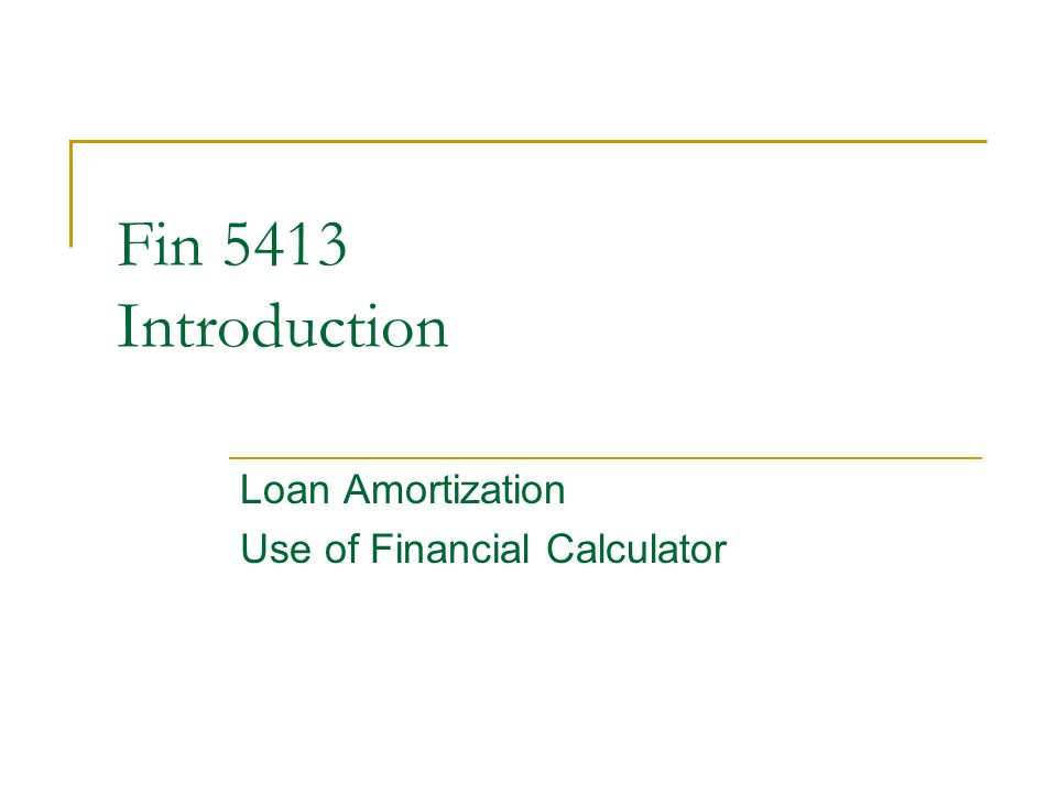 © 2005 The McGraw-Hill Companies, Inc., All Rights Reserved McGraw-Hill/Irwin Slide 1 Fin 5413 Introduction Loan Amortization Use of Financial Calculator