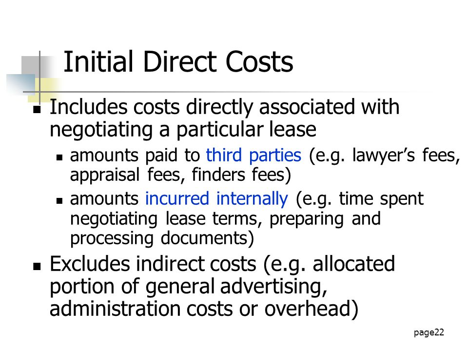 page22 Initial Direct Costs Includes costs directly associated with negotiating a particular lease amounts paid to third parties (e.g.