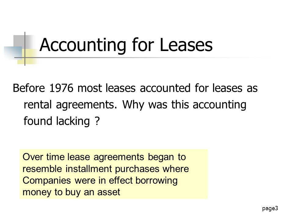 page3 Accounting for Leases Before 1976 most leases accounted for leases as rental agreements.